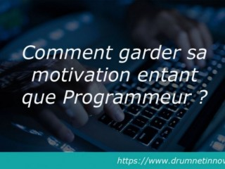 Comment garder sa motivation entant que Programmeur